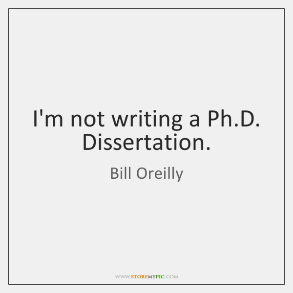 I'm not writing a Ph.D. Dissertation.