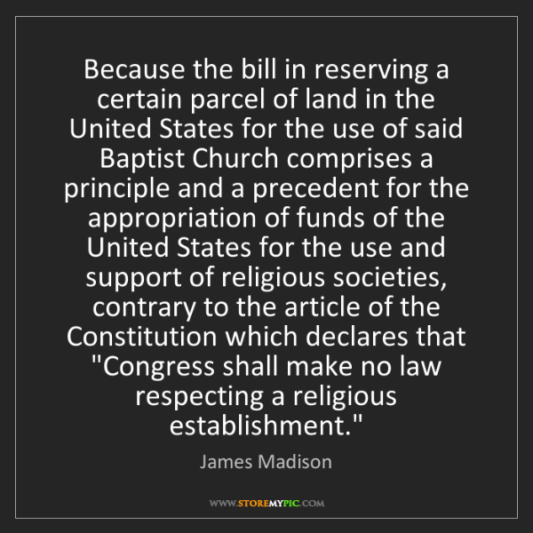 James Madison: Because the bill in reserving a certain parcel of land...