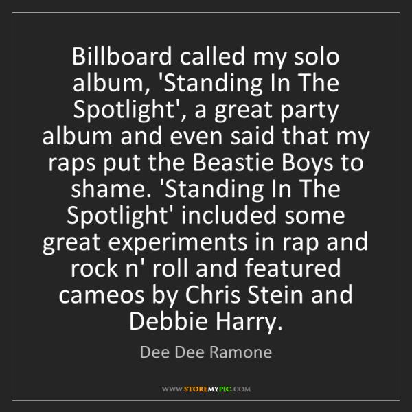 Dee Dee Ramone: Billboard called my solo album, 'Standing In The Spotlight',...