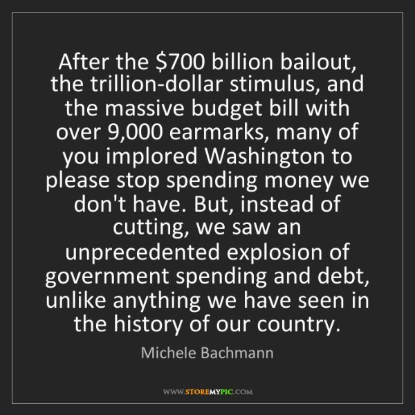 Michele Bachmann: After the $700 billion bailout, the trillion-dollar stimulus,...