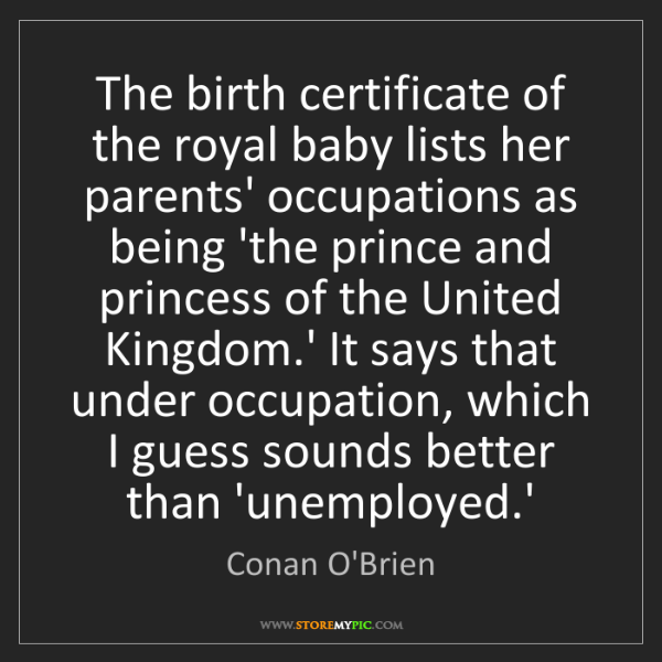 Conan O'Brien: The birth certificate of the royal baby lists her parents'...