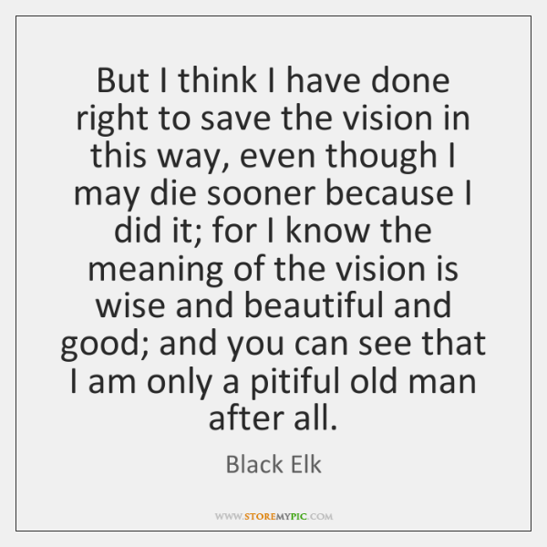 But I think I have done right to save the vision in ...