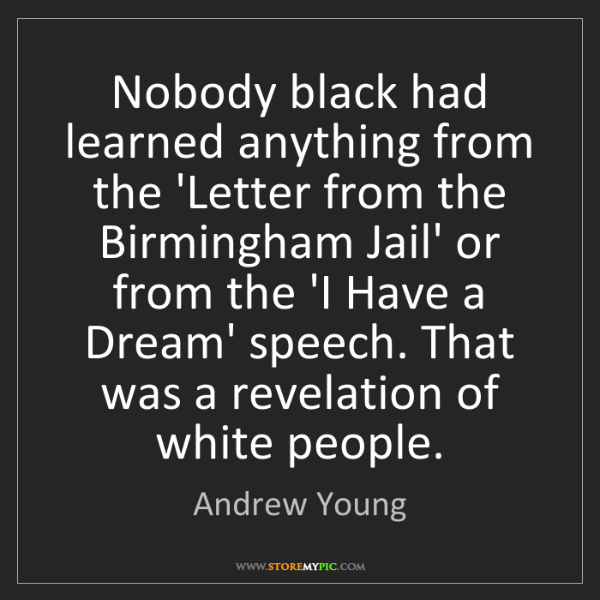 Andrew Young: Nobody black had learned anything from the 'Letter from...