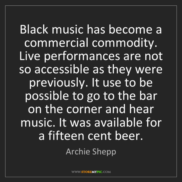 Archie Shepp: Black music has become a commercial commodity. Live performances...