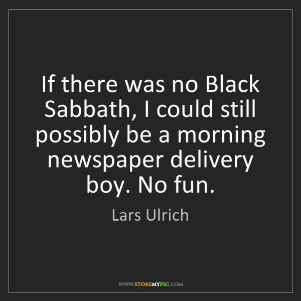 Lars Ulrich: If there was no Black Sabbath, I could still possibly...