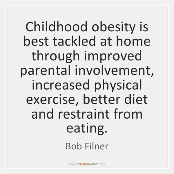 Childhood obesity is best tackled at home through improved parental involvement, increased ...