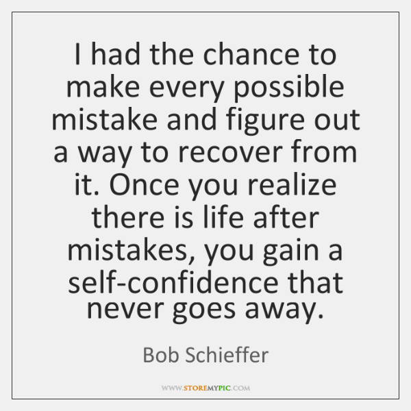 I had the chance to make every possible mistake and figure out ...