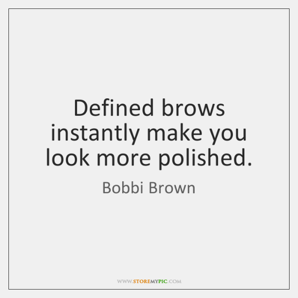 Defined brows instantly make you look more polished.
