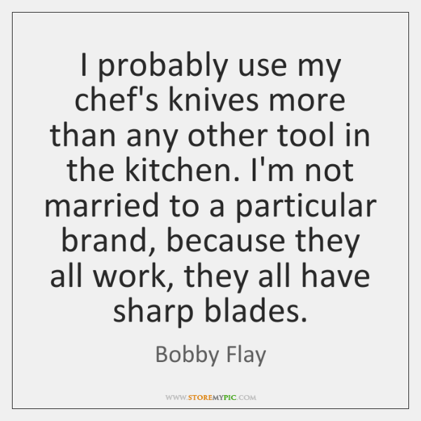 I probably use my chef's knives more than any other tool in ...