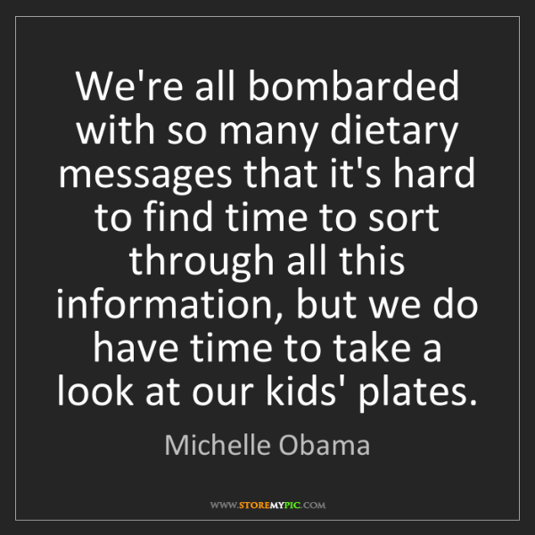 Michelle Obama: We're all bombarded with so many dietary messages that...