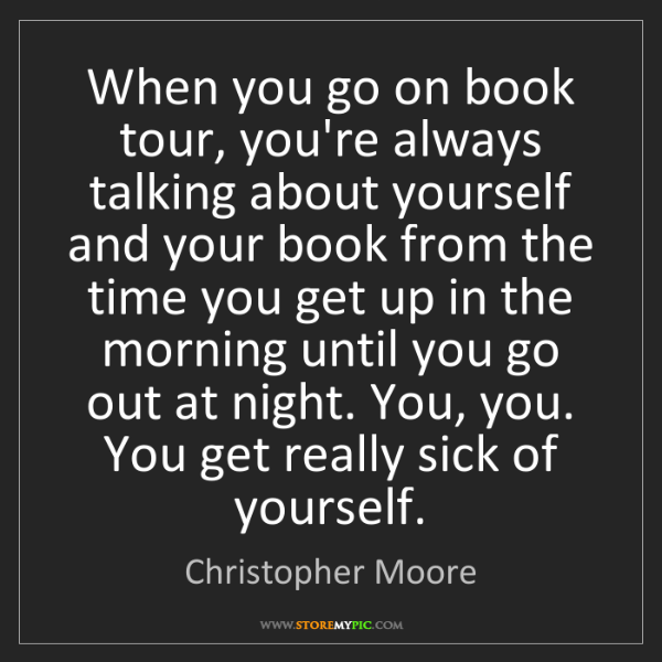 Christopher Moore: When you go on book tour, you're always talking about...