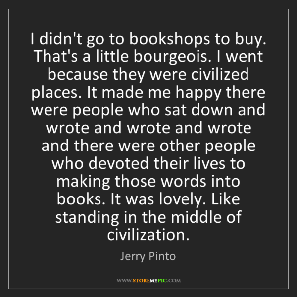 Jerry Pinto: I didn't go to bookshops to buy. That's a little bourgeois....