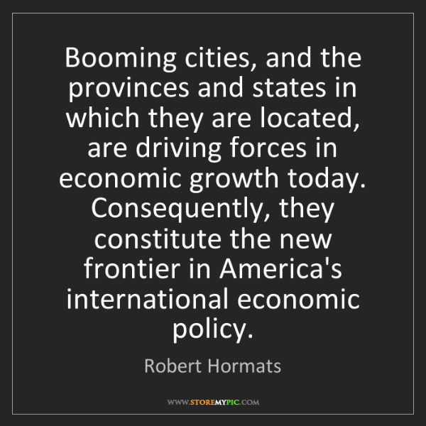 Robert Hormats: Booming cities, and the provinces and states in which...
