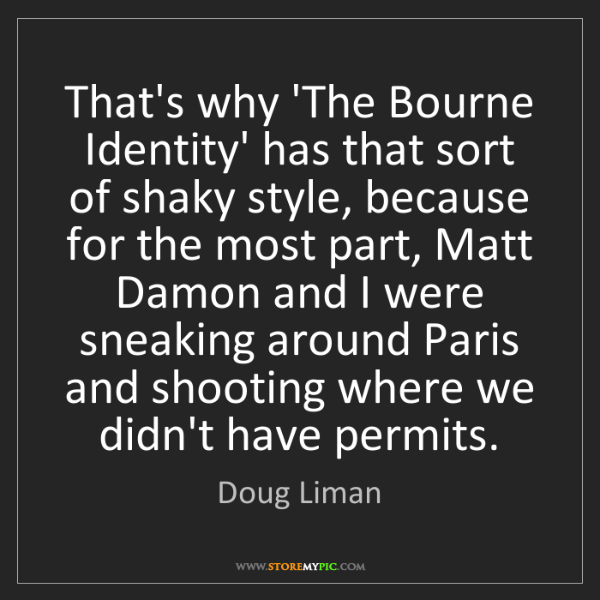 Doug Liman: That's why 'The Bourne Identity' has that sort of shaky...