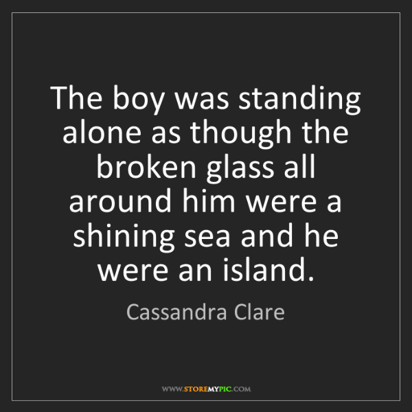 Cassandra Clare: The boy was standing alone as though the broken glass...