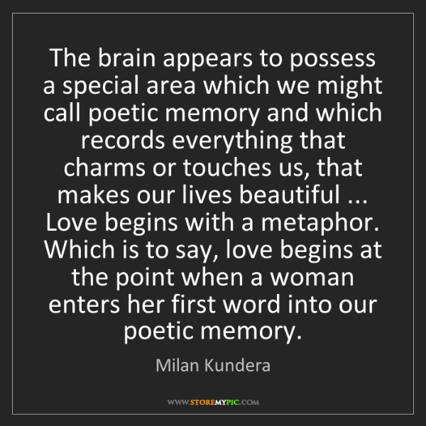 Milan Kundera: The brain appears to possess a special area which we...