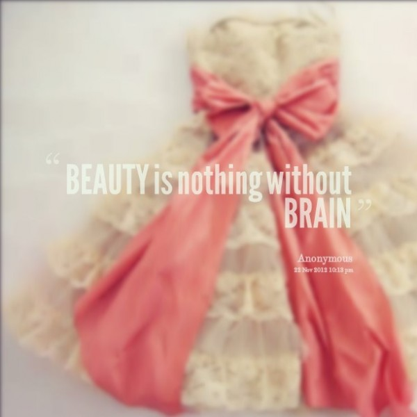 Beauty is nothing without brain