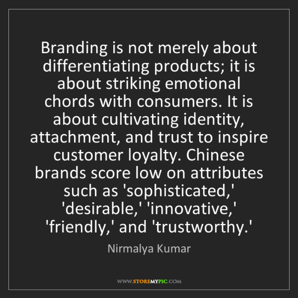 Nirmalya Kumar: Branding is not merely about differentiating products;...