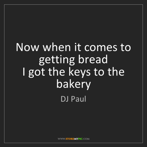 DJ Paul: Now when it comes to getting bread   I got the keys to...