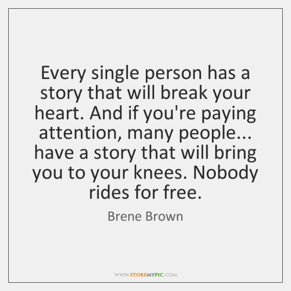 Every single person has a story that will break your heart. And ...