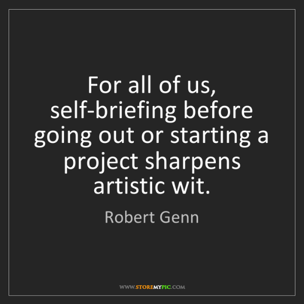 Robert Genn: For all of us, self-briefing before going out or starting...