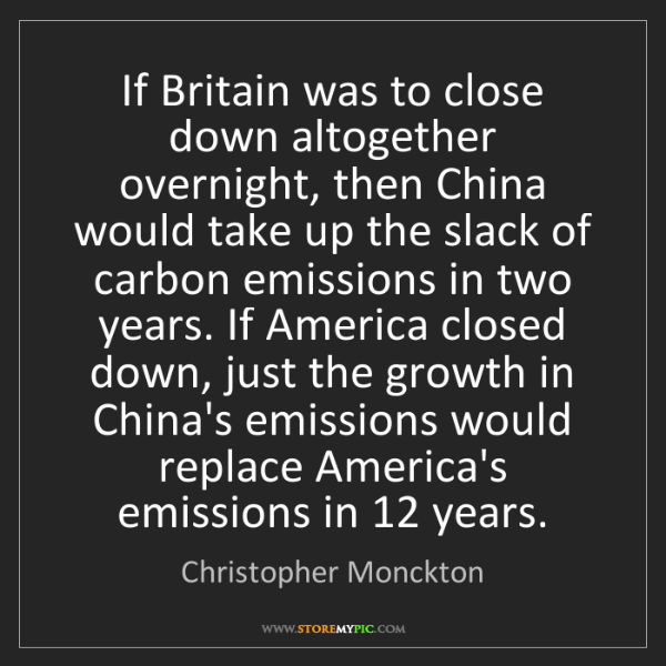 Christopher Monckton: If Britain was to close down altogether overnight, then...