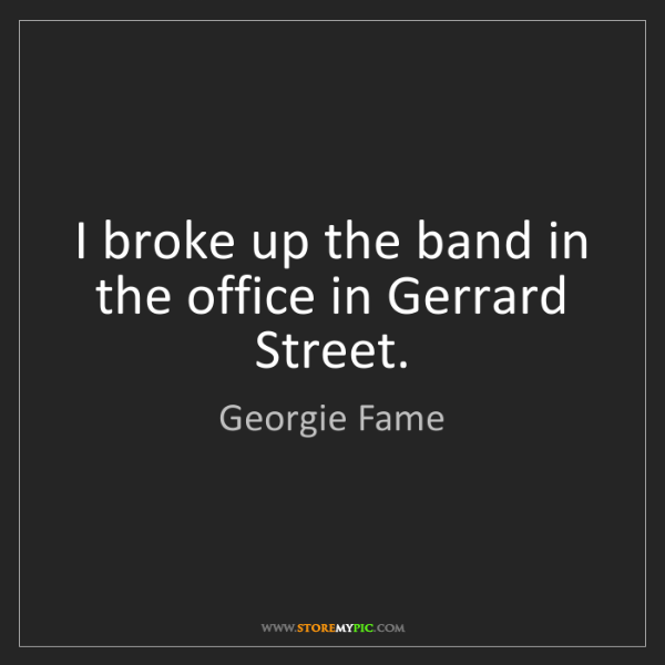 Georgie Fame: I broke up the band in the office in Gerrard Street.