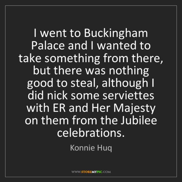 Konnie Huq: I went to Buckingham Palace and I wanted to take something...
