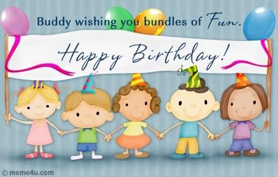 Buddy wishing you bundles of fun happy birthday