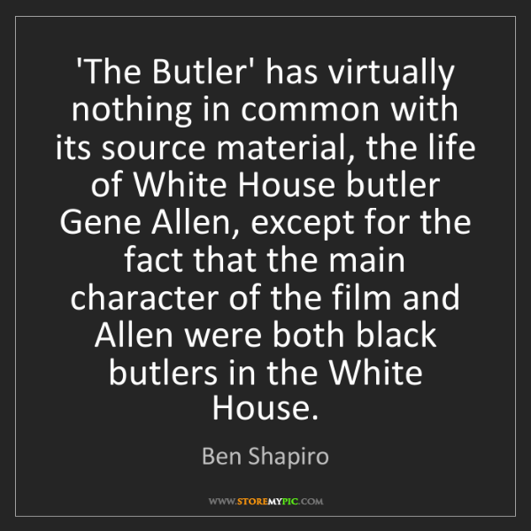 Ben Shapiro: 'The Butler' has virtually nothing in common with its...