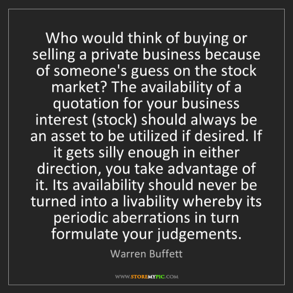 Warren Buffett: Who would think of buying or selling a private business...