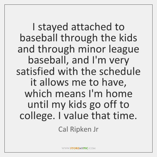 I stayed attached to baseball through the kids and through minor league ...