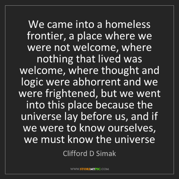 Clifford D Simak: We came into a homeless frontier, a place where we were...