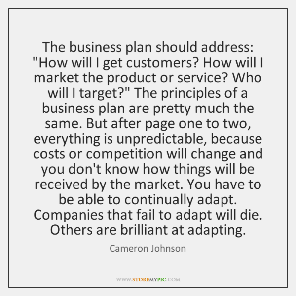"""The business plan should address: """"How will I get customers? How will ..."""