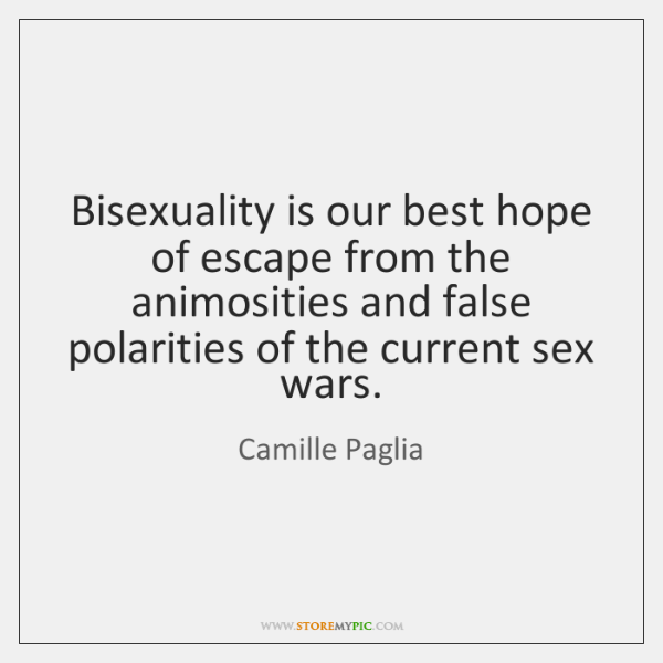 Bisexuality is our best hope of escape from the animosities and false ...