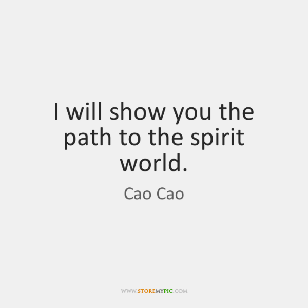 I will show you the path to the spirit world.