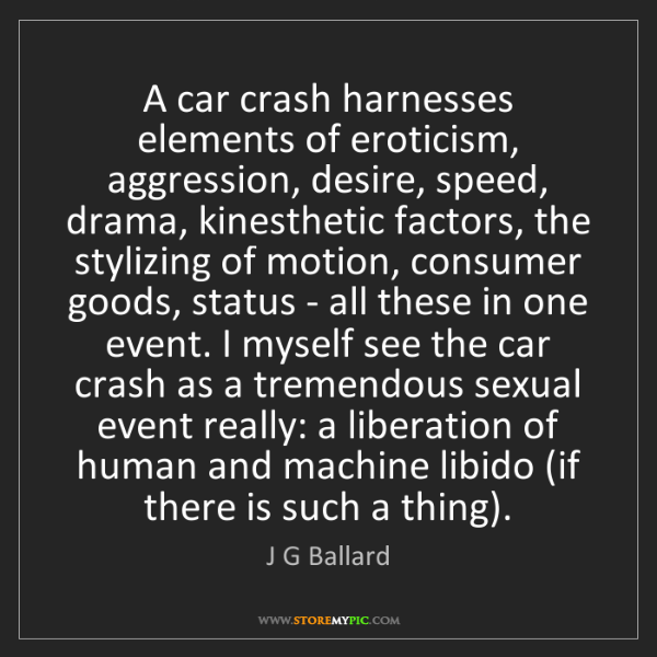 J G Ballard: A car crash harnesses elements of eroticism, aggression,...