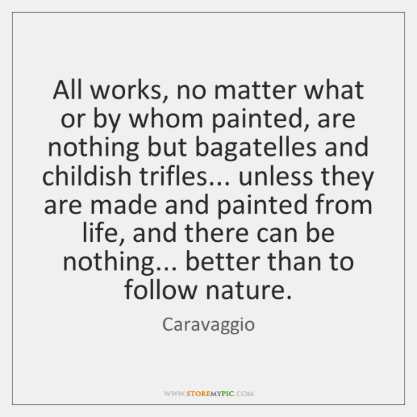 All works, no matter what or by whom painted, are nothing but ...