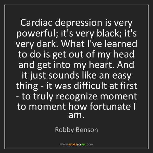 Robby Benson: Cardiac depression is very powerful; it's very black;...