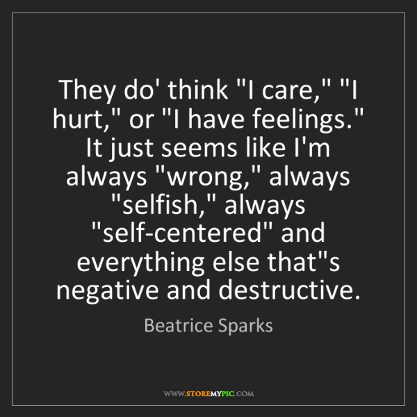 "Beatrice Sparks: They do' think ""I care,"" ""I hurt,"" or ""I have feelings.""..."