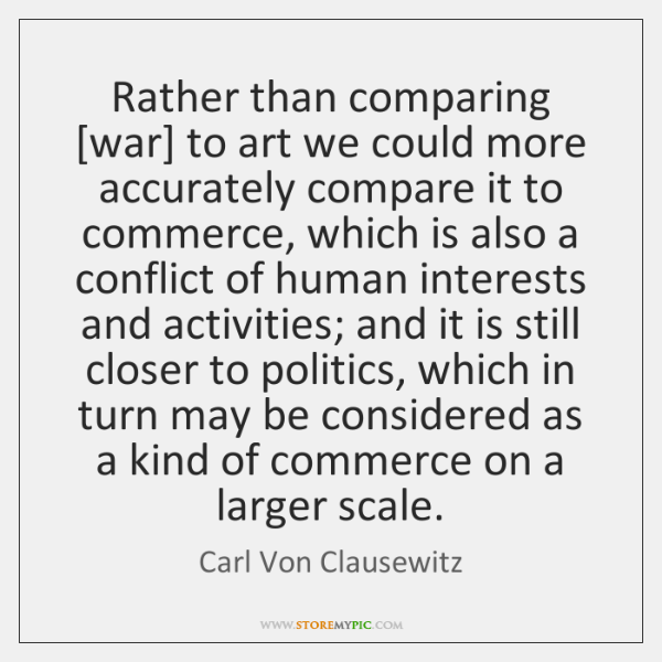Rather than comparing [war] to art we could more accurately compare it ...