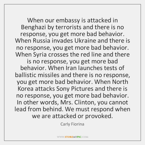 When our embassy is attacked in Benghazi by terrorists and there is ...