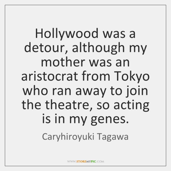 Hollywood was a detour, although my mother was an aristocrat from Tokyo ...