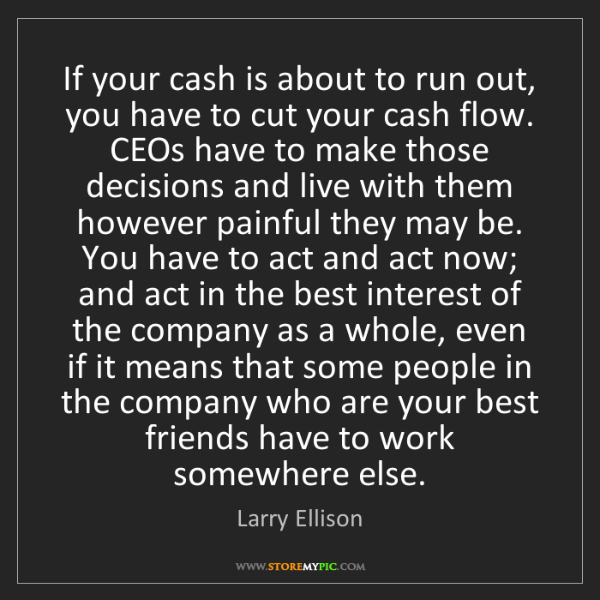 Larry Ellison: If your cash is about to run out, you have to cut your...