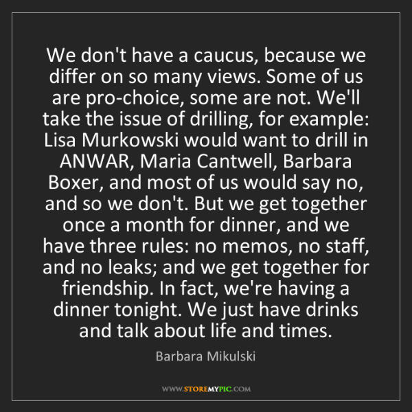 Barbara Mikulski: We don't have a caucus, because we differ on so many...
