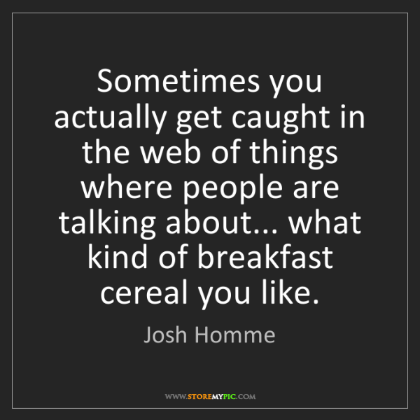 Josh Homme: Sometimes you actually get caught in the web of things...