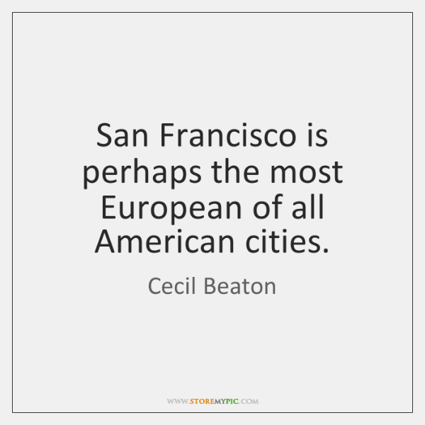 San Francisco is perhaps the most European of all American cities.
