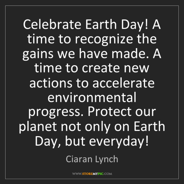 Ciaran Lynch: Celebrate Earth Day! A time to recognize the gains we...