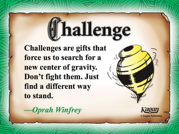 Challenges are gifts that force us to search for a new center of gravity
