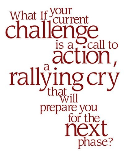 What if your current challenge is a call to action a rallying cry that will prepare